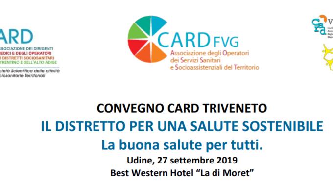 Convegno CARD Triveneto: Il Distretto Per Una Salute Sostenibile (Udine, 27/09/2019)